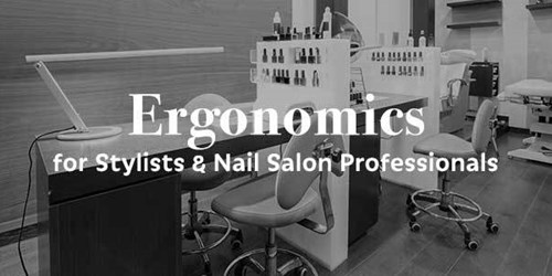 Ergonomics for Stylists and Nail Salon Professionals
